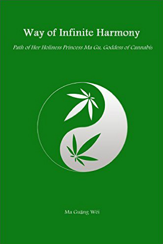 Way Of Infinite Harmony - Path Of Her Holiness Princess Ma Gu Goddess of Cannabis